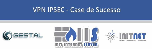 VPN IPSEC - Case de sucesso Gestal